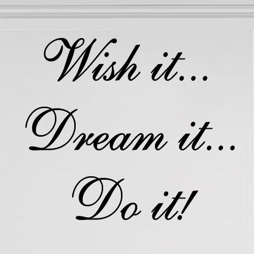 Wish it Dream it Do it muurtekst